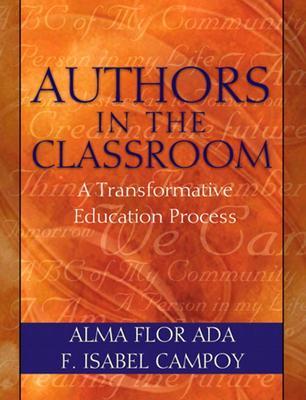 Authors in the Classroom By Ada, Alma Flor/ Campoy, F. Isabel/ Zubizarreta-Ada, Rosalma