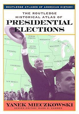 The Routledge Historical Atlas of Presidential Elections By Mieczkowski, Yanek/ Carnes, Mark C. (EDT)