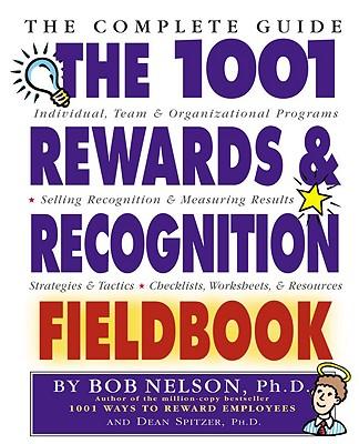 The 1001 Rewards & Recognition Fieldbook By Nelson, Bob/ Spitzer, Phil/ Spitzer, Dean R.